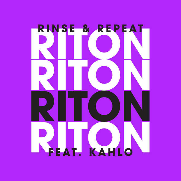 Rinse & repeat (originally performed by riton feat. Kah-lo) songs.