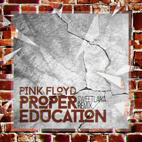 Pink Floyd - Proper Education (Sweetlana Remix)