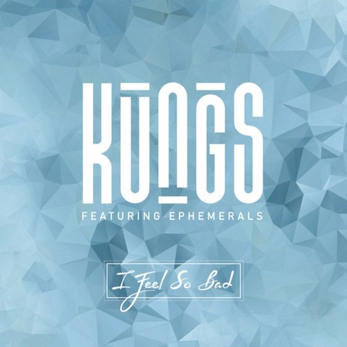 Kungs & Ephemerals - I Feel So Bad (Extended Mix)