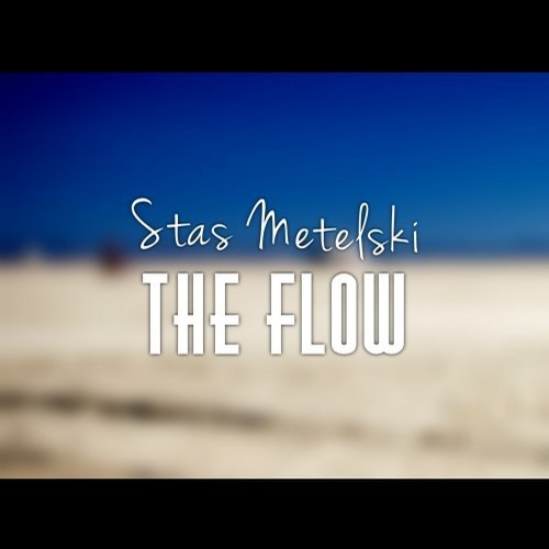 Stas Metelskii - The Flow (Original Mix)