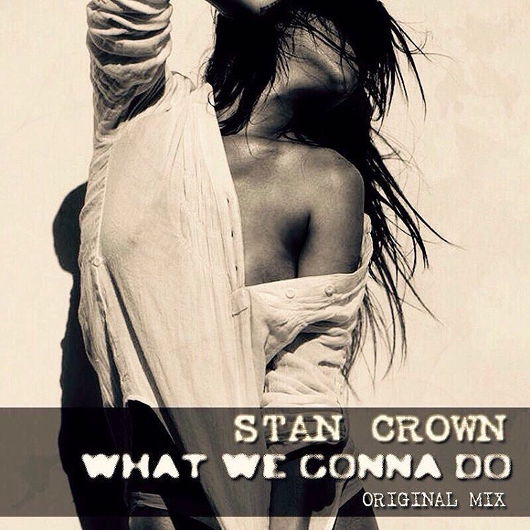 Stan Crown - What We Gonna Do (Original Mix)