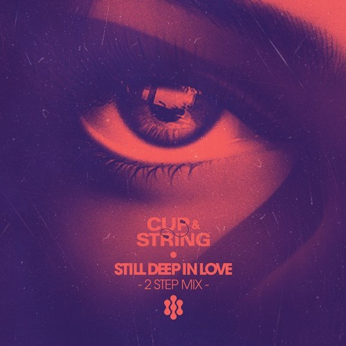 Cup & String - Still Deep In Love (2 Step Mix)
