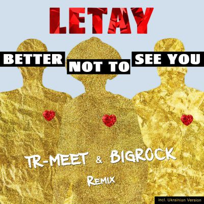 Letay - Better Not To See You (Tr-Meet & BigRock Remix)