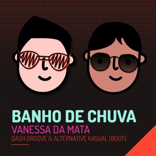 Dash Groove & Alternative Kasual - Banho De Chuva (Original Mix)