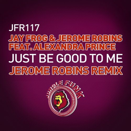 Jerome Robins, Jay Frog, Alexandra Prince - Just Be Good To Me (Jerome Robins Remix)