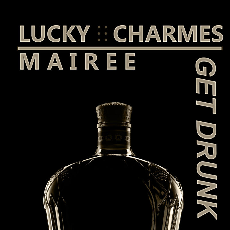 Lucky Charmes, Mairee - Get Drunk (Club Mix)