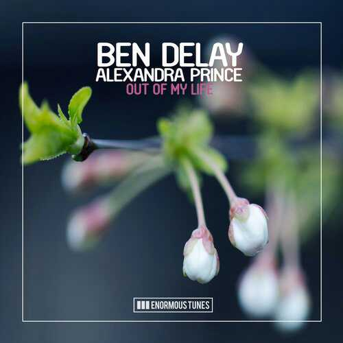 Ben Delay Feat. Alexandra Prince - Out Of My Life (Extended Mix)