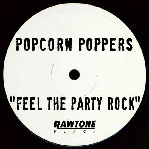 Popcorn Poppers - Feel The Party Rock (Original Mix)