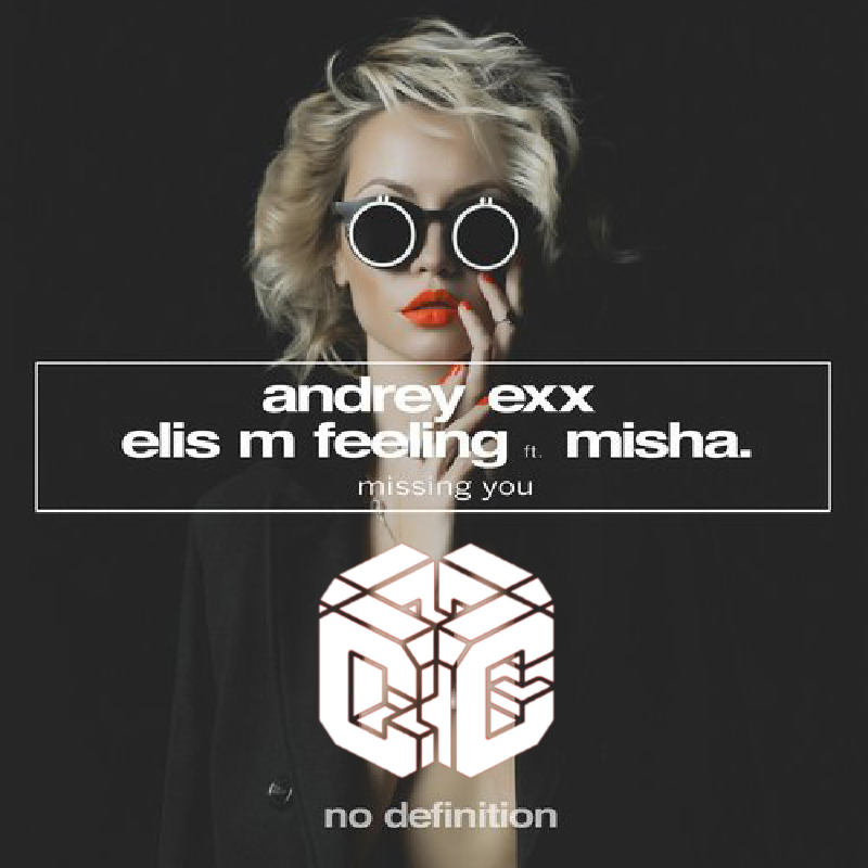 Andrey Exx & Elis M Feeling Feat. Misha - Missing You (Extended Mix)