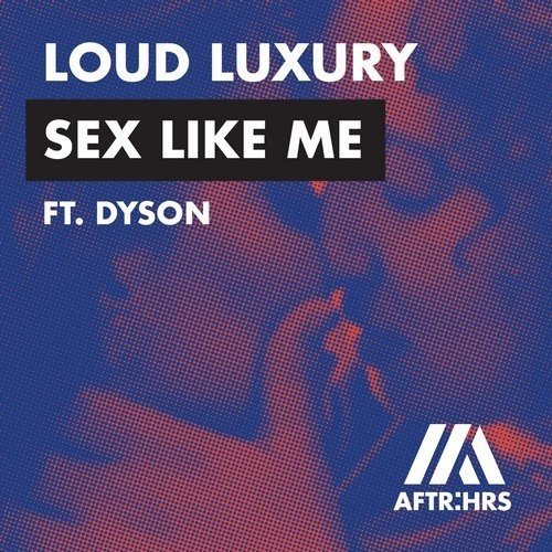 Dyson, Loud Luxury - Sex Like Me (Extended Mix)