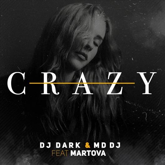 DJ Dark & MD DJ Feat. Martova -  Crazy (Extended Mix)