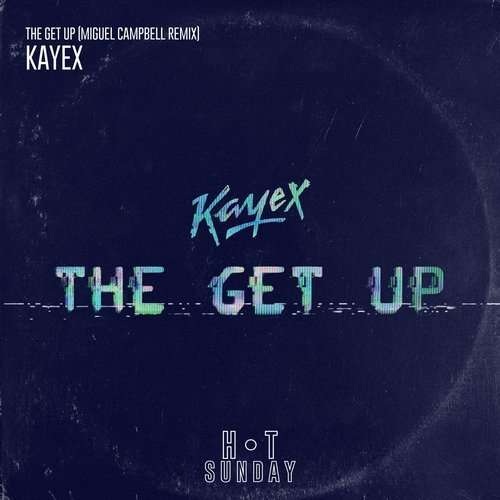 Kayex - The Get Up (Miguel Campbell Edit)