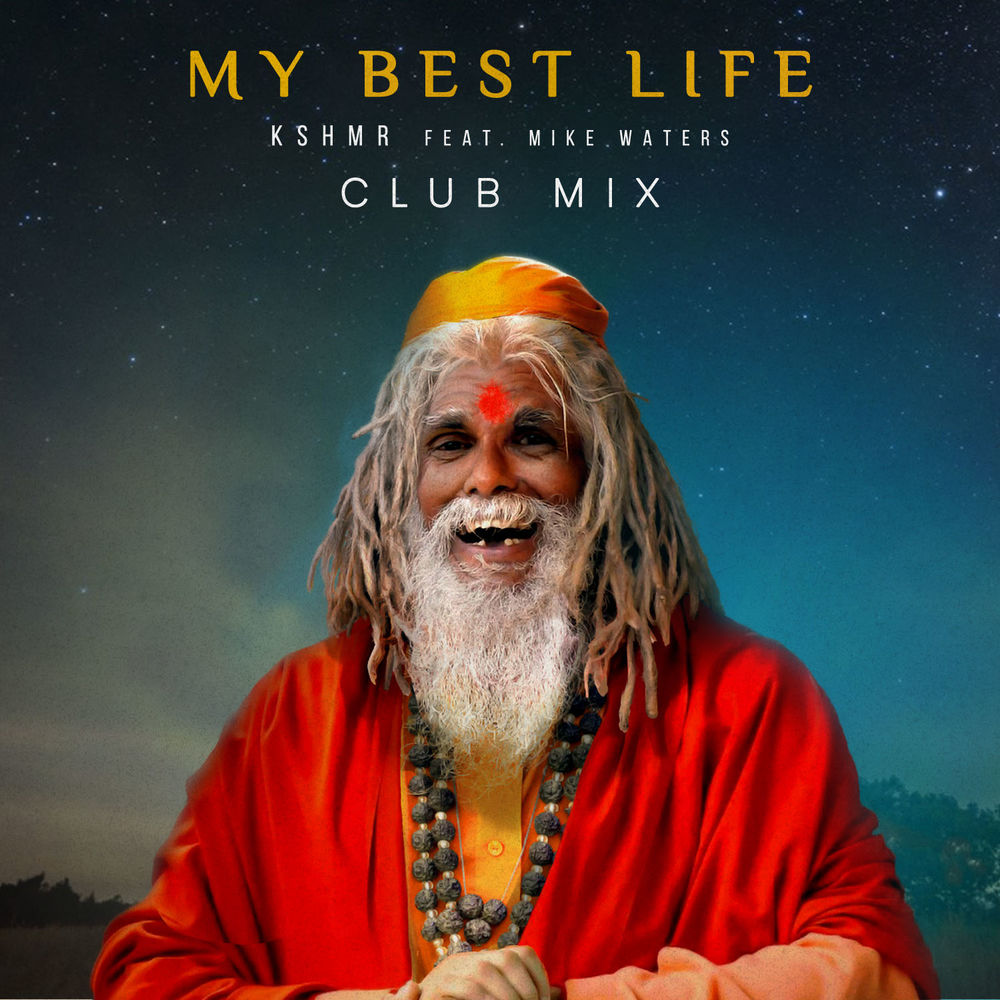 KSHMR & Mike Waters - My Best Life (Extended Club Mix)