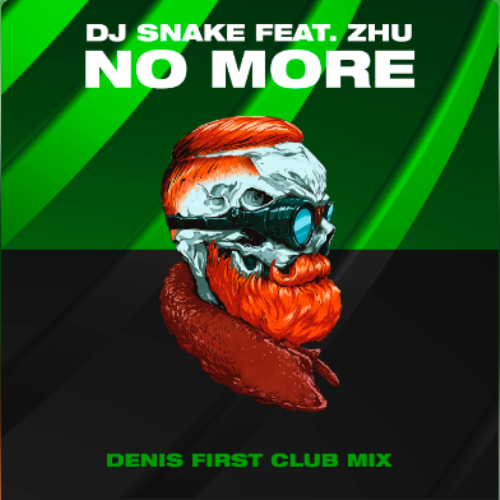 DJ Snake feat. ZHU - No More (Denis First Club Mix)