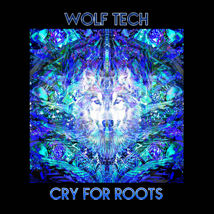 Wolf Tech - Cry For Roots