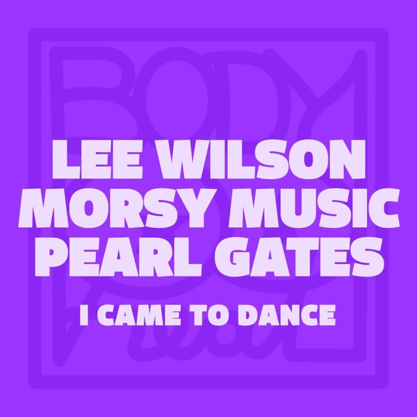 Lee Wilson, Morsy, Pearl Gates - I Came To Dance