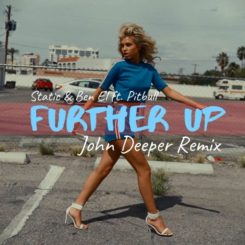 Static & Ben El ft. Pitbull - Further Up (John Deeper Remix)