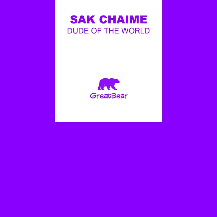 Sak Chaime - Dude Of The World (Original Mix)