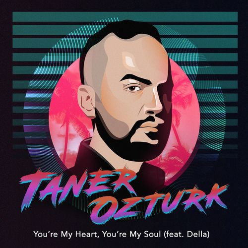 Taner Ozturk & Della - You're My Heart, You're My Soul (Extended Mix)