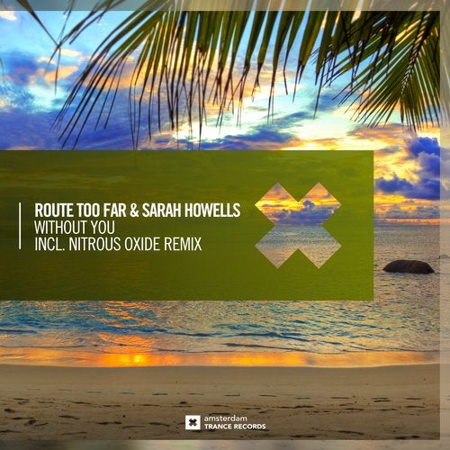 Route Too Far & Sarah Howells - Without You (Nitrous Oxide Remix)