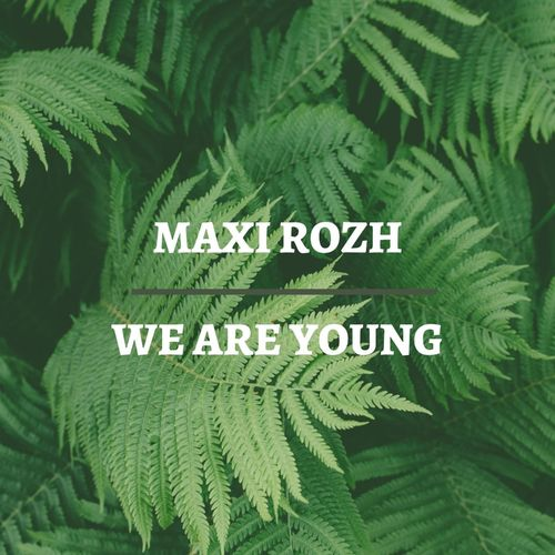 Maxi Rozh - We Are Young (Original Mix)