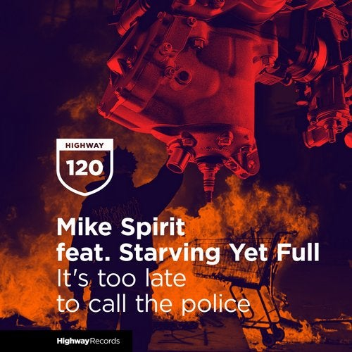 Mike Spirit, Starving Yet Full - It's Too Late To Call The Police (Original Mix)