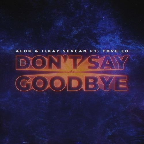 Alok, Ilkay Sencan feat. Tove Lo - Don't Say Goodbye (Extended Mix)