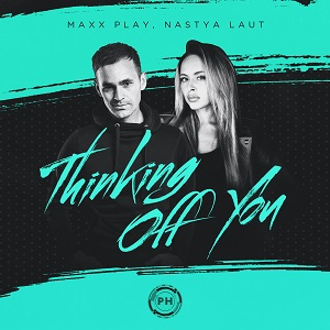 Maxx Play, Nastya Laut - Thinking Off You (Extended Mix)