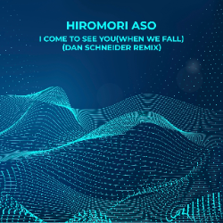 Hiromori Aso - I Come To See You (When We Fall)  (Dan Schneider Remix)