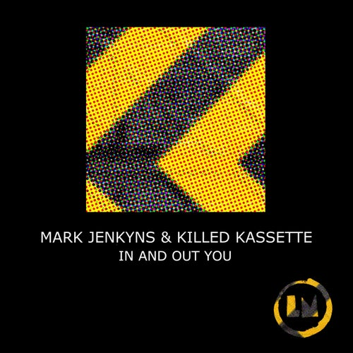 Mark Jenkyns & Killed Kassette - In And Out You (Original Mix)