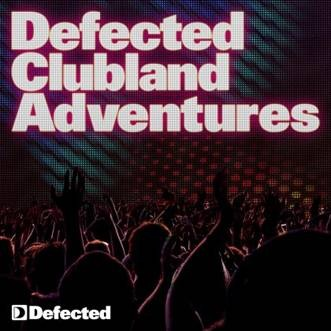 Defected Clubland Adventures - 10 years in the House, Volume 1